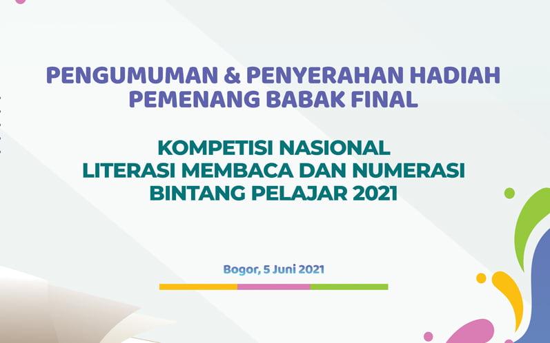 PENGUMUMAN BABAK FINAL KOMPETISI NASIONAL LITERASI MEMBACA DAN NUMERASI BINTANG PELAJAR 2021